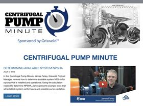 Griswold's first vlog reviews how to determine available system NPSHA for a pump that is installed and operational.
